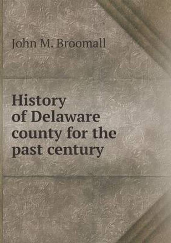 History of Delaware County for the Past Century