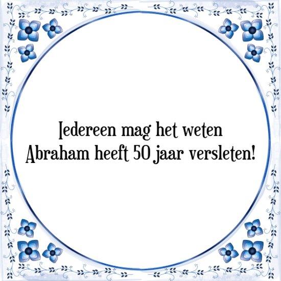abraham spreuken drents 😉 CO..OL | Zou het  Tegeltje met Spreuk (Abraham 50 jaar  abraham spreuken drents