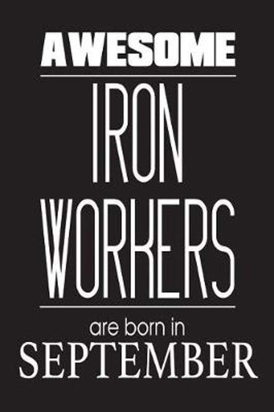 Awesome Iron Workers Are Born in September