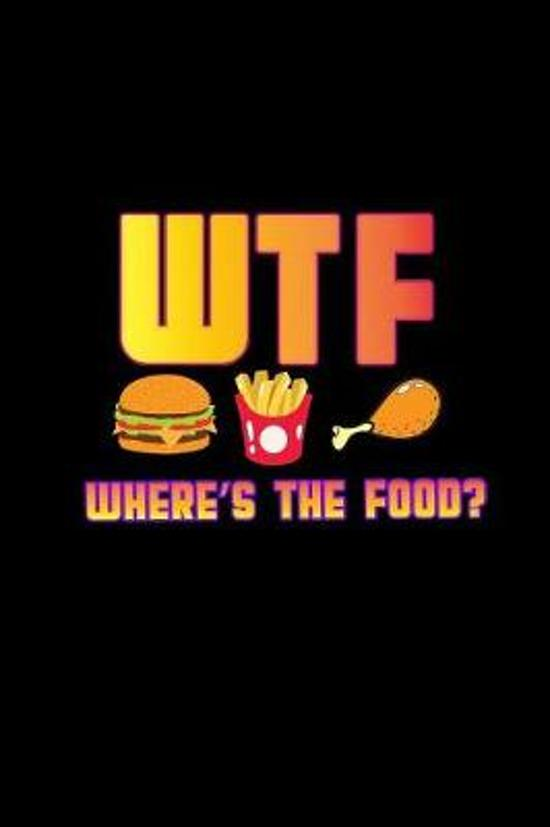 WTF Where's the food?: Notebook - Journal - Diary - 110 Lined pages