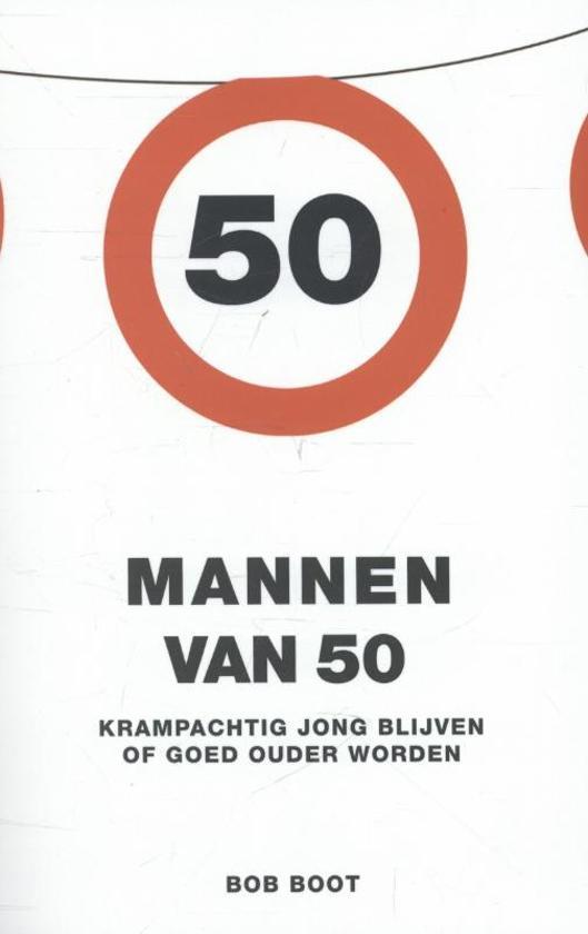 afbeelding 50 jaar man bol.| Mannen van 50, Bob Boot | 9789021554327 | Boeken afbeelding 50 jaar man