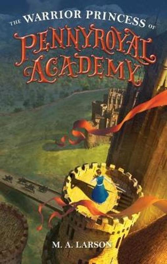 Boek Cover The Warrior Princess Of Pennyroyal Academy Van M A Larson Hardcover
