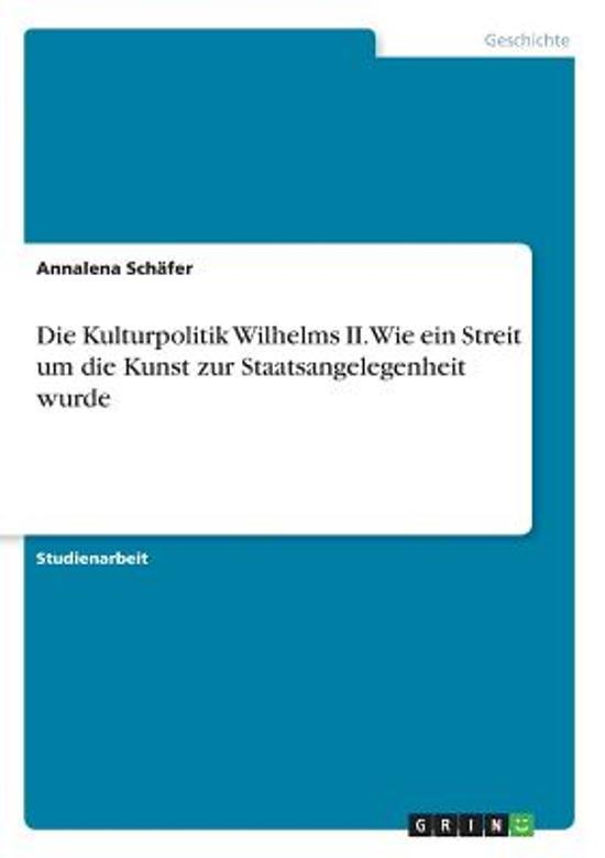 Die Kulturpolitik Wilhelms II. Wie Ein Streit Um Die Kunst Zur Staatsangelegenheit Wurde