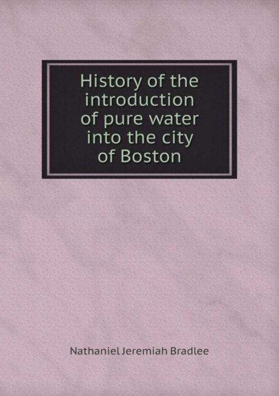 History of the Introduction of Pure Water Into the City of Boston