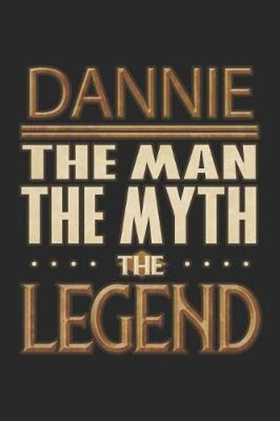 Dannie The Man The Myth The Legend: Dannie Notebook Journal 6x9 Personalized Customized Gift For Someones Surname Or First Name is Dannie