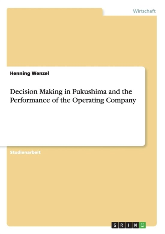 Decision Making in Fukushima and the Performance of the Operating Company