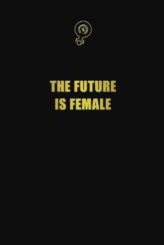 The future is female: 6x9 Unlined 120 pages writing notebooks for Women and girls