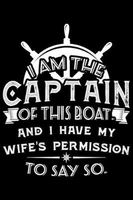 I Am The Captain Of This Boat And I Have My Wife's Permission To Say So.: I Am The Captain Of This Boat And I Have My Wife's Permission To Say So. Gif
