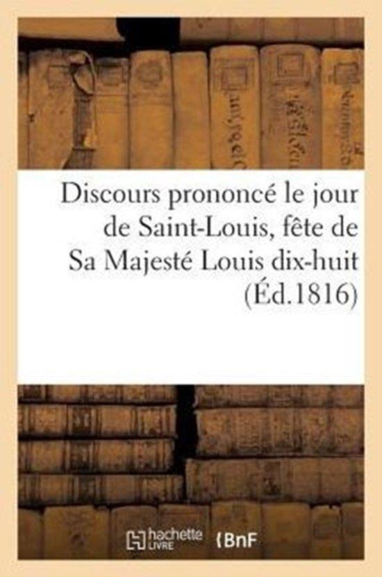 Discours Prononc� Le Jour de Saint-Louis, F�te de Sa Majest� Louis Dix-Huit
