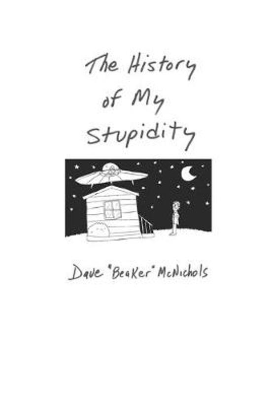 The History Of My Stupidity