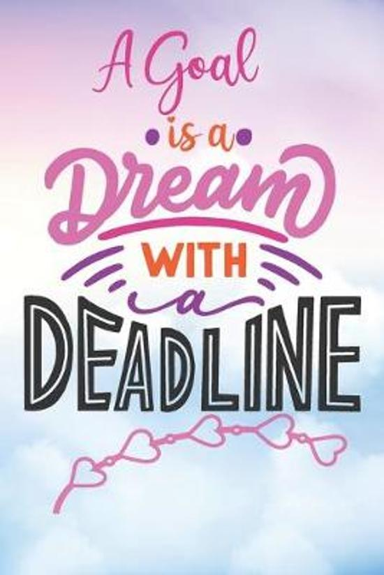 A Goal is a Dream With a Deadline: Motivational Quote Blank Lined Journal