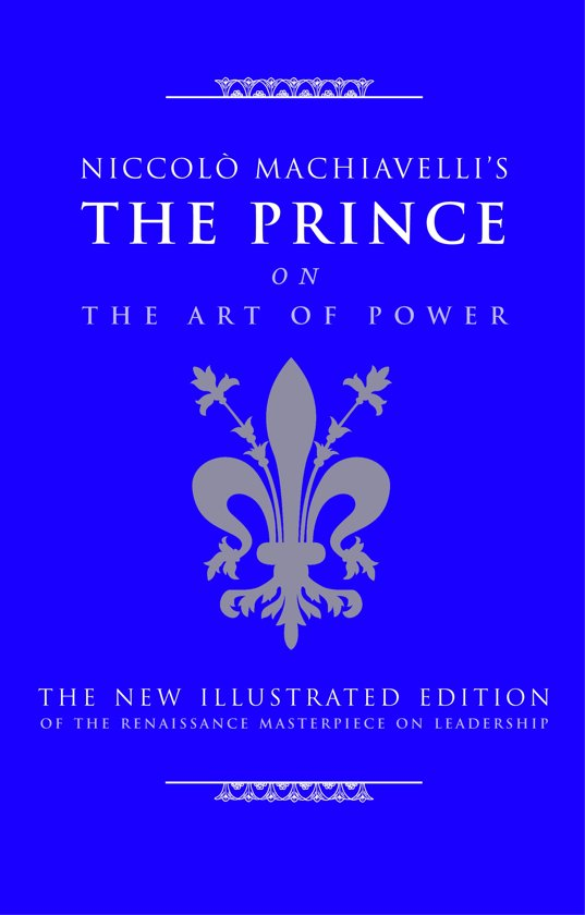 an analysis of machiavellis the prince a timeless handbook for leaders