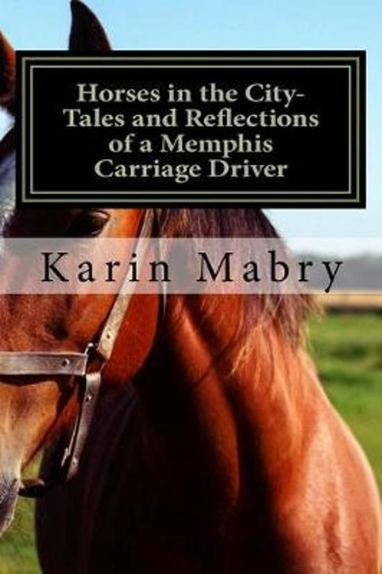 Horses in the City- Tales and Reflections of a Memphis Carriage Driver