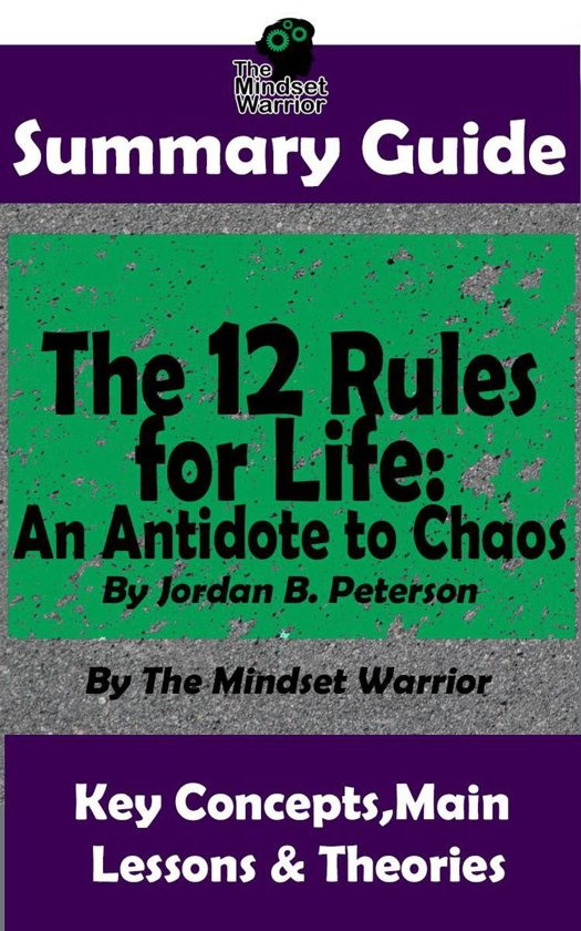 Boek cover Summary Guide: The 12 Rules for Life: An Antidote to Chaos: by Jordan B. Peterson | The Mindset Warrior Summary Guide van The Mindset Warrior (Onbekend)