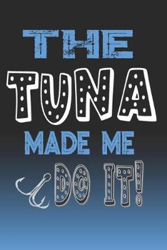 The Tuna Made Me Do It!: Tuna Fishing Log Book Journal Notebook For Fishermen