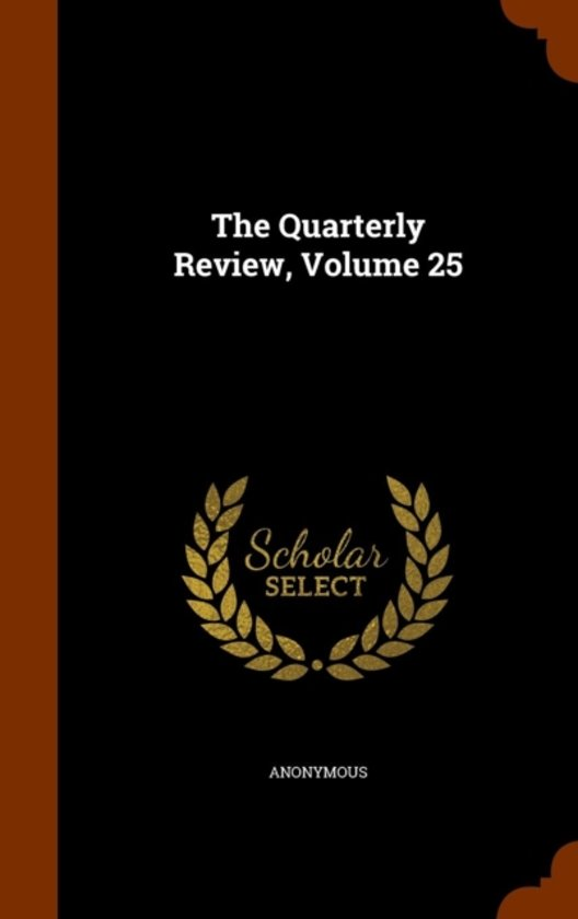 The Quarterly Review, Volume 25