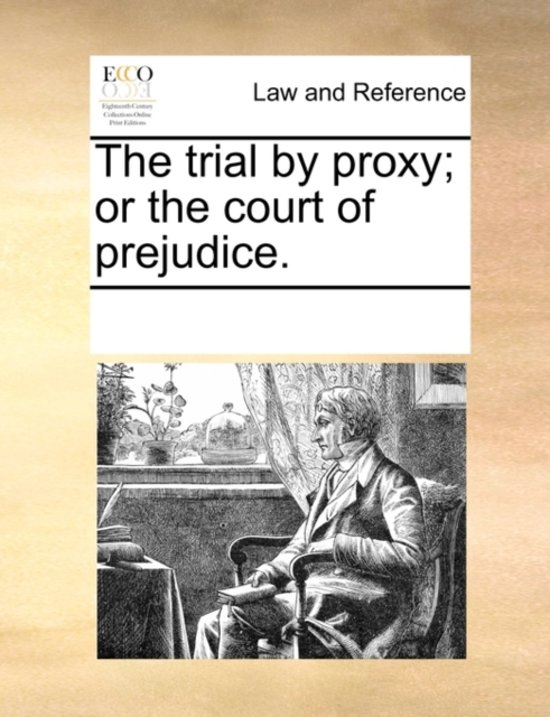 The Trial by Proxy; Or the Court of Prejudice
