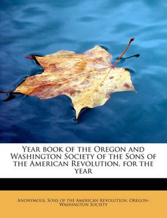 Year Book of the Oregon and Washington Society of the Sons of the American Revolution, for the Year