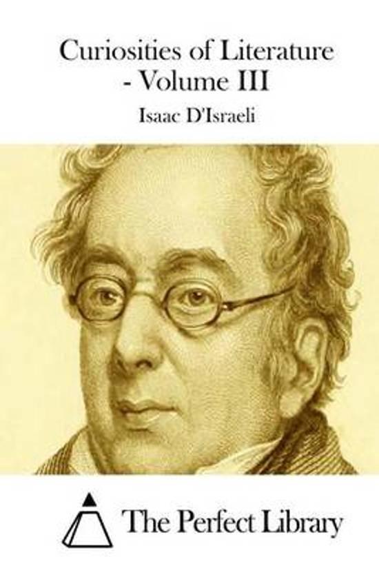 Curiosities of Literature - Volume III