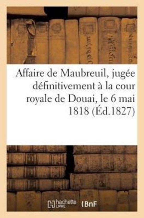 Affaire de Maubreuil, Jug e D finitivement La Cour Royale de Douai, Le 6 Mai 1818