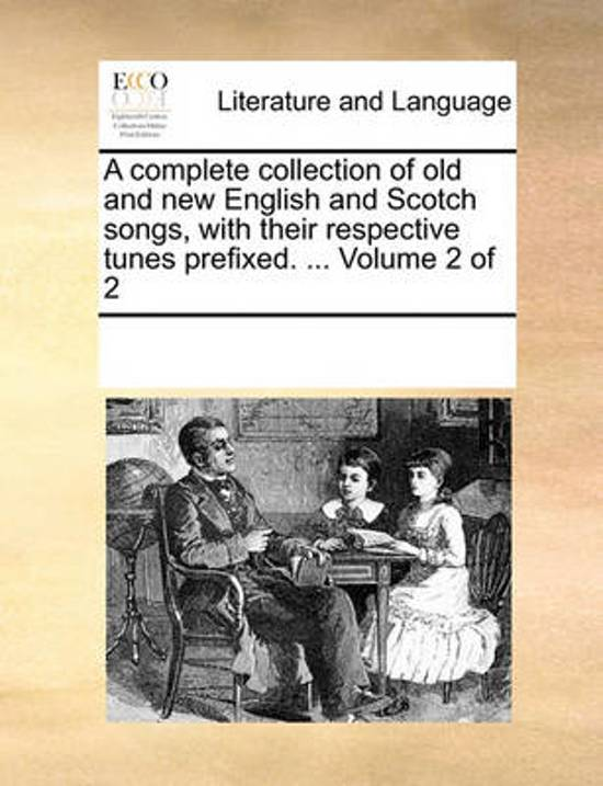 A Complete Collection of Old and New English and Scotch Songs, with Their Respective Tunes Prefixed. ... Volume 2 of 2
