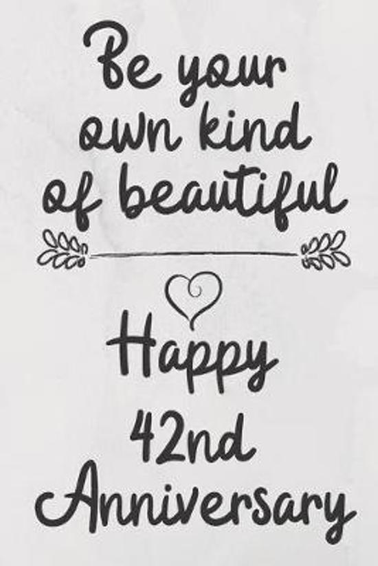 Be your own kind of beautiful Happy 42nd Anniversary: 42 Year Old Anniversary Gift Journal / Notebook / Diary / Unique Greeting Card Alternative