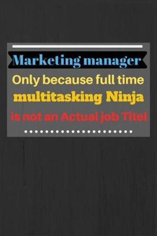 Marketing manager only because full time multitasking Ninja is not an actual job titel: Journal Notebook Blank Lined Pages, Ruled, Writing Book, gift