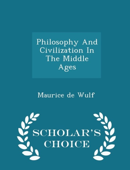 Philosophy and Civilization in the Middle Ages - Scholar's Choice Edition