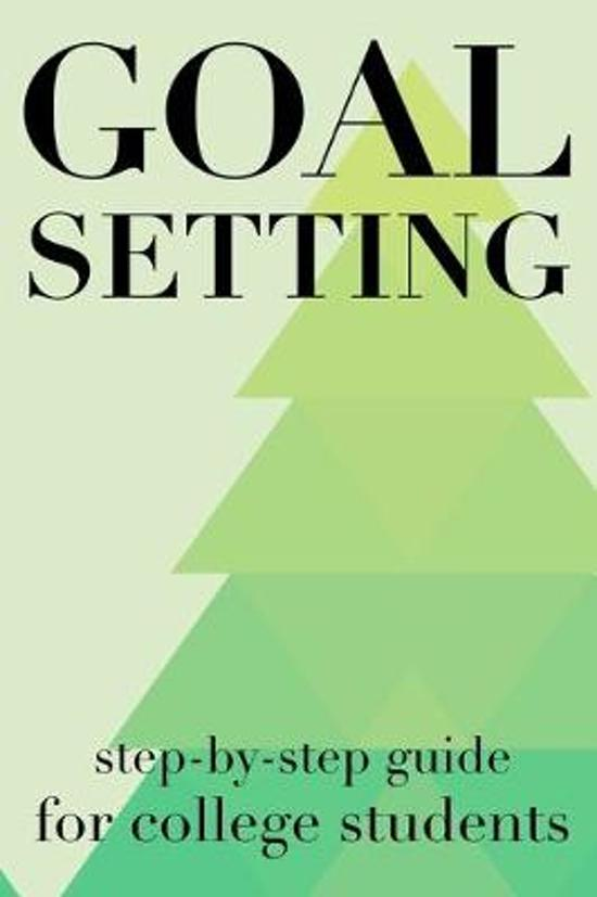 Goal Setting Step-By-Step Guide For College Students: The Ultimate Step By Step Guide for Students on how to Set Goals and Achieve Personal Success!