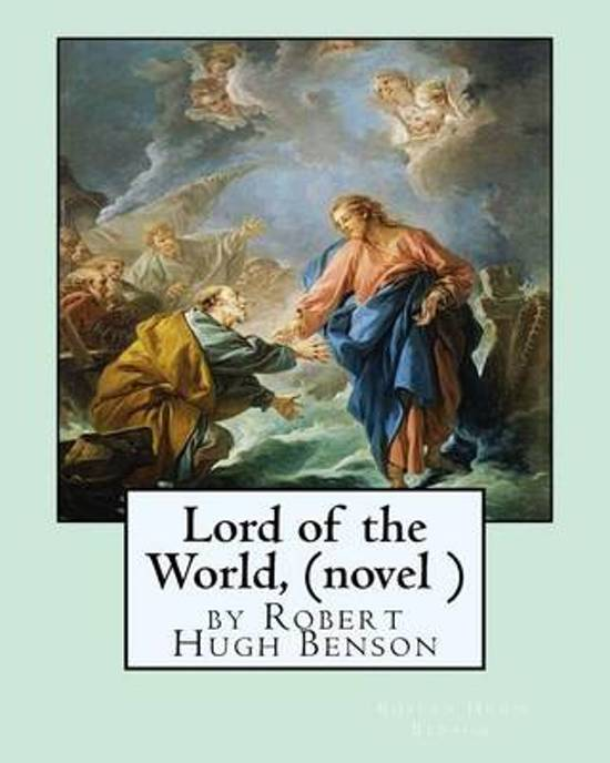Lord of the World, by Robert Hugh Benson (Novel )