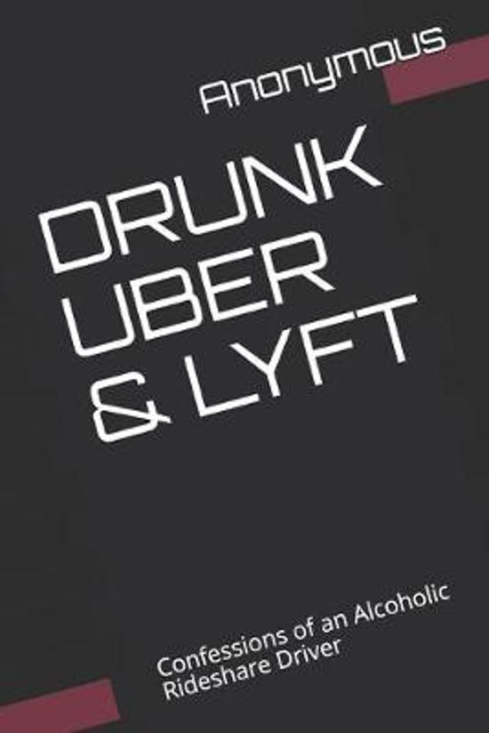 Drunk Uber & Lyft: Confessions of an Alcoholic Rideshare Driver