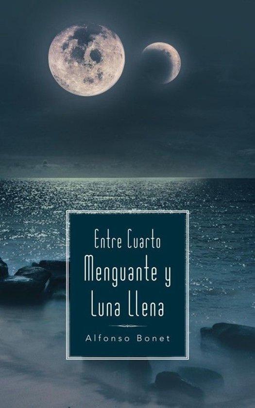 bol.com   Entre Cuarto Menguante y Luna Llena (ebook), Alfonso Bonet ...