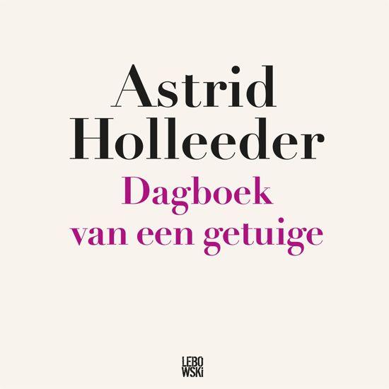 Boek cover Dagboek van een getuige van Astrid Holleeder (Onbekend)