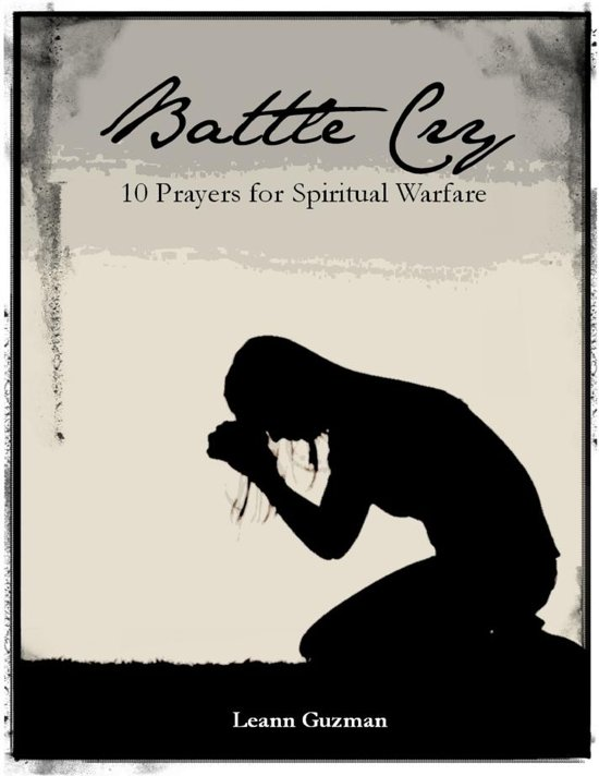 Battle Cry: 10 Prayers for Spiritual Warfare
