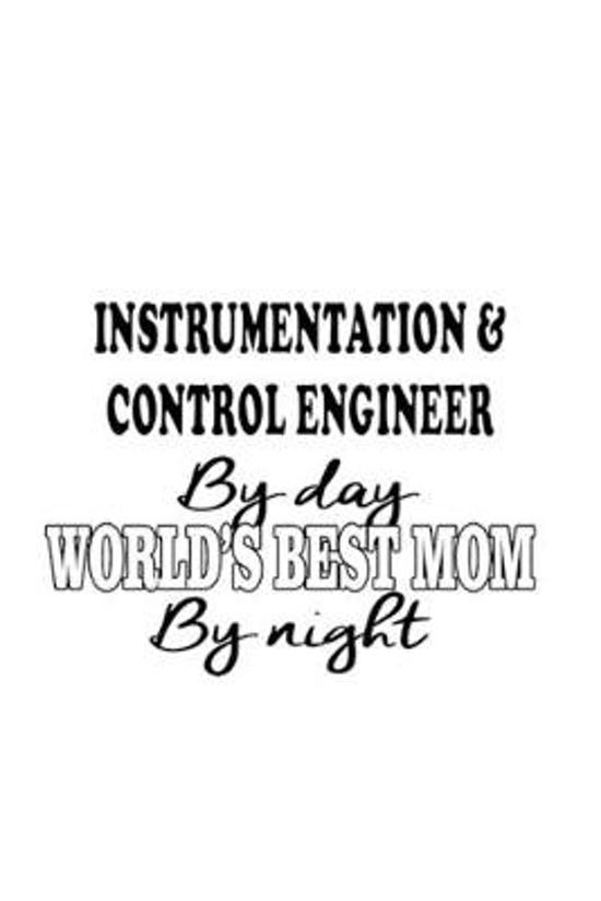 Instrumentation & Control Engineer By Day World's Best Mom By Night: Awesome Instrumentation & Control Engineer Notebook, Instrumentation And Control