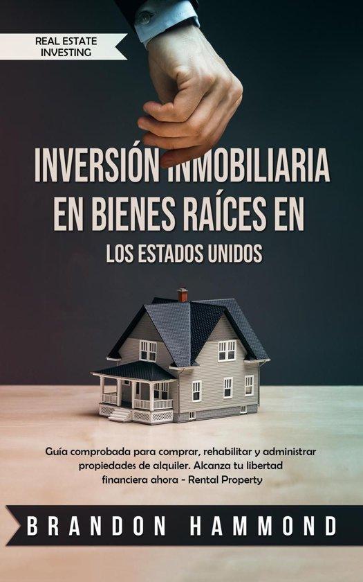 Inversion Inmobiliaria en Bienes Raíces en los Estados Unidos: Guía comprobada para comprar, rehabilitar y administrar propiedades de alquiler. Alcanza tu libertad financiera ahora - Rental Property