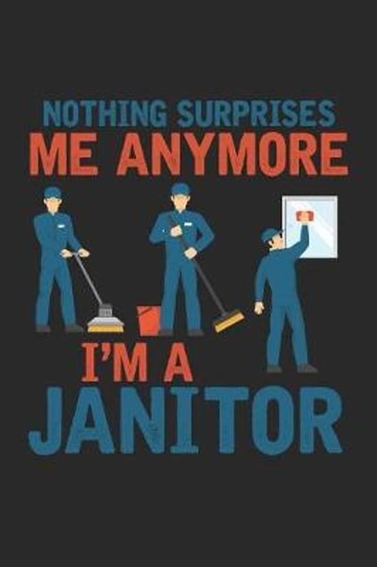 Nothing Surprises Me Anymore: Janitor Dot Grid Journal, Diary, Notebook 6 x 9 inches with 120 Pages