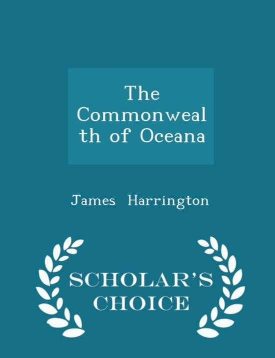 The Common-Wealth of Oceana .. - Scholar's Choice Edition