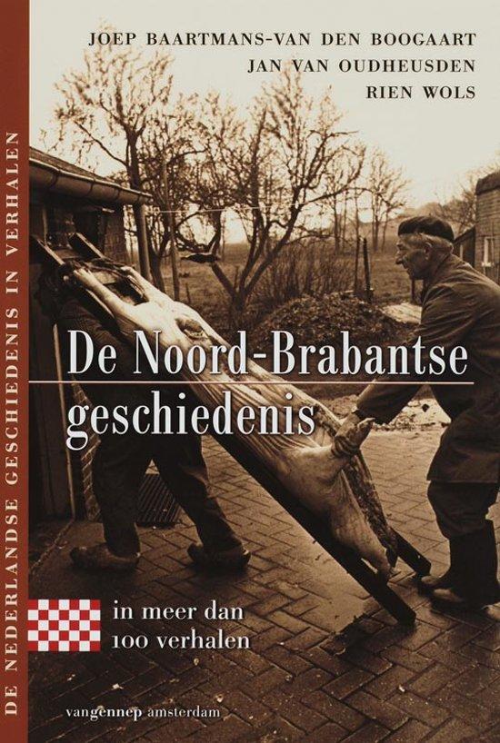 De Noord-Brabantse Geschiedenis In Meer Dan 100 Verhalen