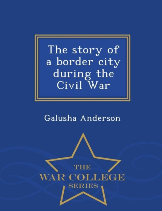 The Story of a Border City During the Civil War - War College Series