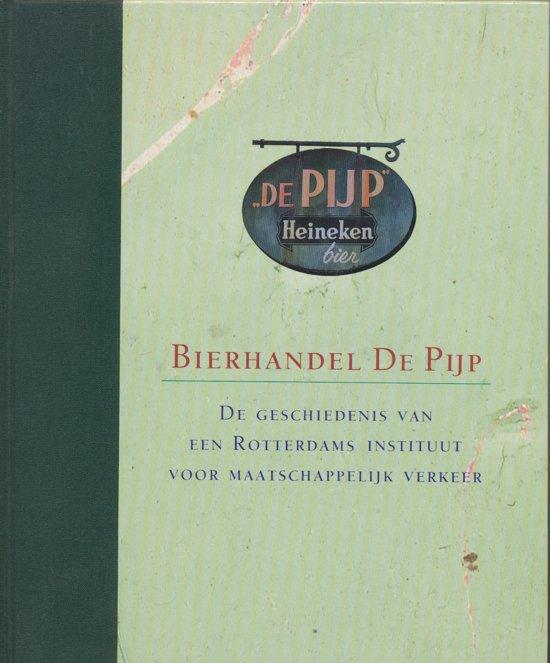 Bierhandel De Pijp De geschiedenis van een Rotterdams instituut voor maatschappelijk verkeer