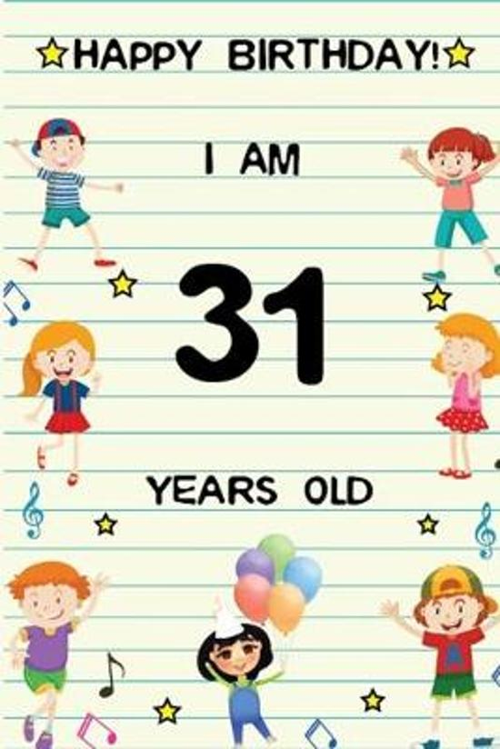 Happy Birthday! I am 31 Years Old: Cute Birthday Journal for Kids, Girls and Teens, 100 Pages 6 x 9 inch Notebook for Writing and Creative Use