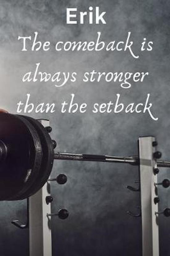 Erik The Comeback Is Always Stronger Than The Setback