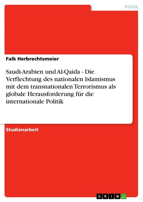 Saudi-Arabien und Al-Qaida - Die Verflechtung des nationalen Islamismus mit dem transnationalen Terrorismus als globale Herausforderung für die internationale Politik