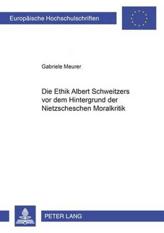 Die Ethik Albert Schweitzers VOR Dem Hintergrund Der Nietzscheschen Moralkritik