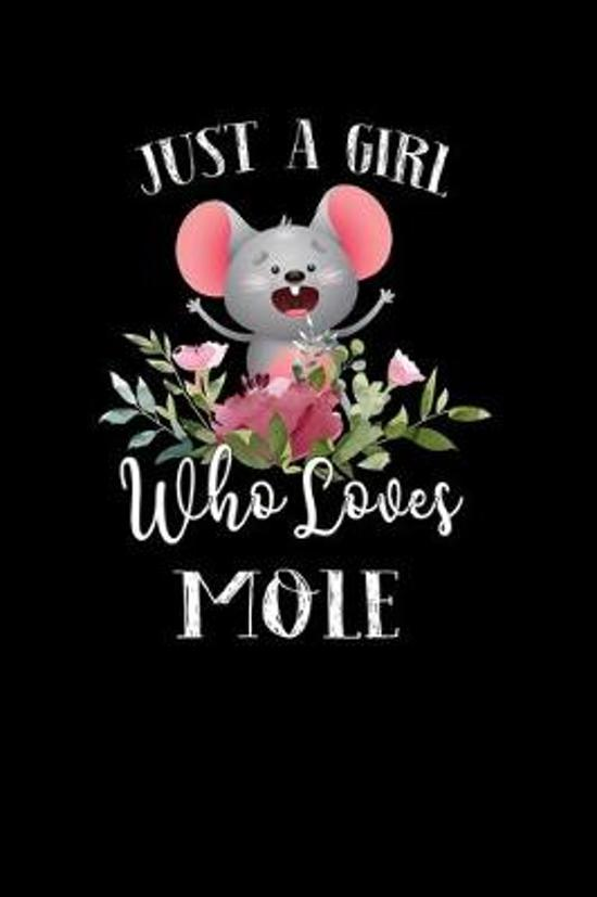Just a Girl Who Loves Mole: Perfect Mole Lover Gift For Girl. Cute Notebook for Mole Lover. Gift it to your Sister, Daughter, Mother, Mom, Grandpa