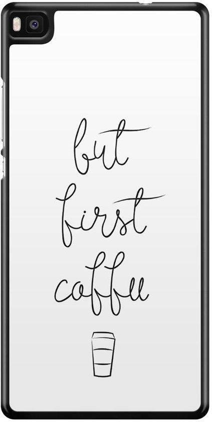 Huawei P8 hoesje - But first coffee