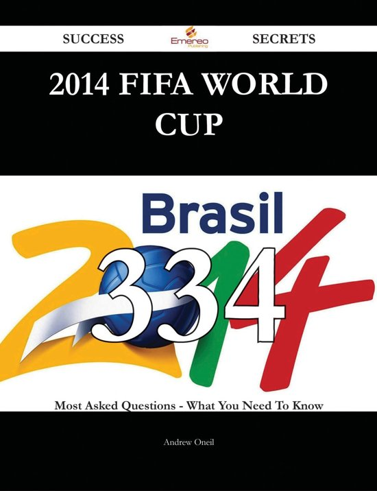 2014 FIFA World Cup 334 Success Secrets - 334 Most Asked Questions On 2014 FIFA World Cup - What You Need To Know