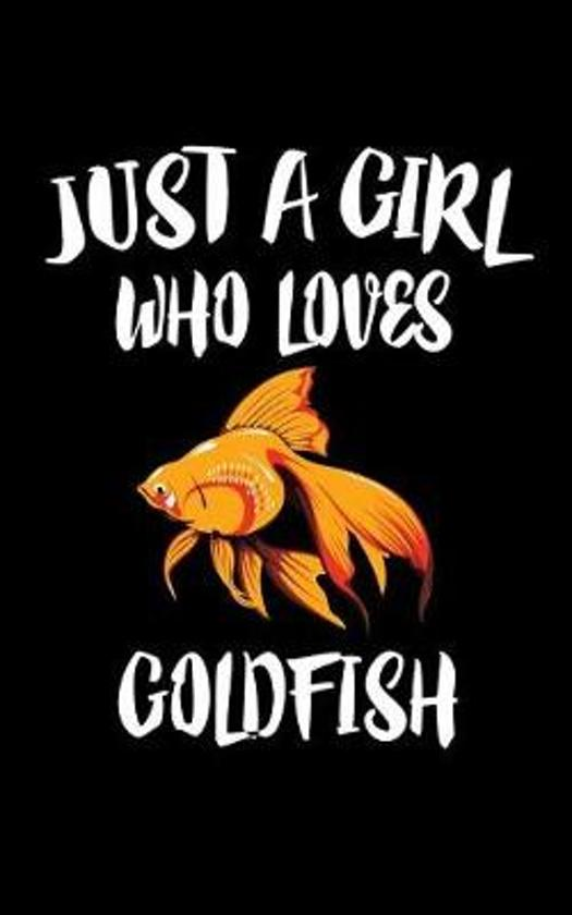 Just a Girl Who Loves Goldfish