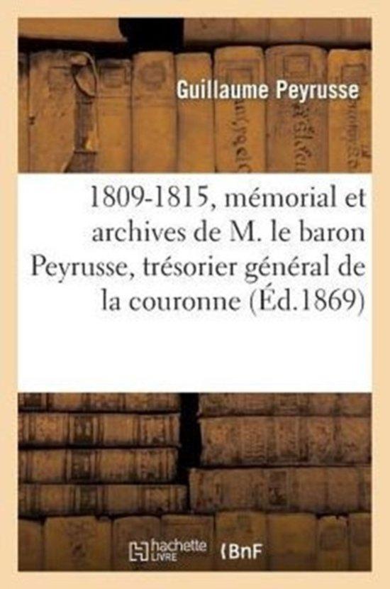 1809-1815, M morial Et Archives de M. Le Baron Peyrusse, Tr sorier G n ral de la Couronne
